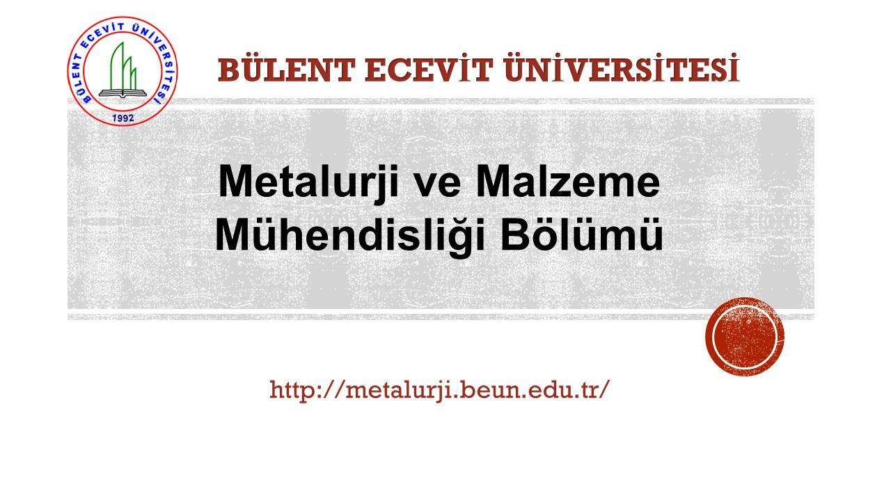 BÜLENT ECEVİT ÜNİVERSİTESİ Metalurji ve Malzeme Mühendisliği Bölümü
