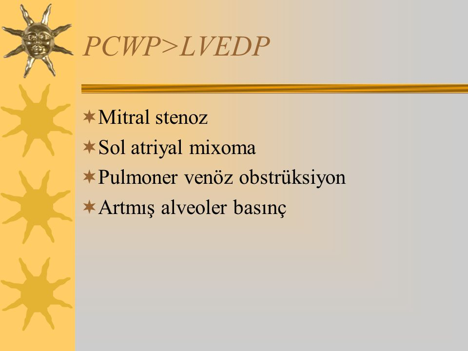 PCWP>LVEDP Mitral stenoz Sol atriyal mixoma
