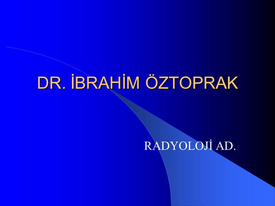 DR. İBRAHİM ÖZTOPRAK RADYOLOJİ AD.