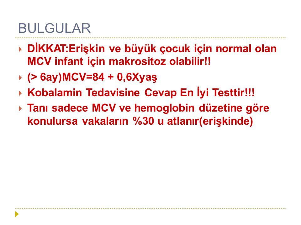 BULGULAR DİKKAT:Erişkin ve büyük çocuk için normal olan MCV infant için makrositoz olabilir!! (> 6ay)MCV=84 + 0,6Xyaş.