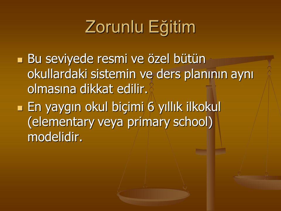 Zorunlu Eğitim Bu seviyede resmi ve özel bütün okullardaki sistemin ve ders planının aynı olmasına dikkat edilir.