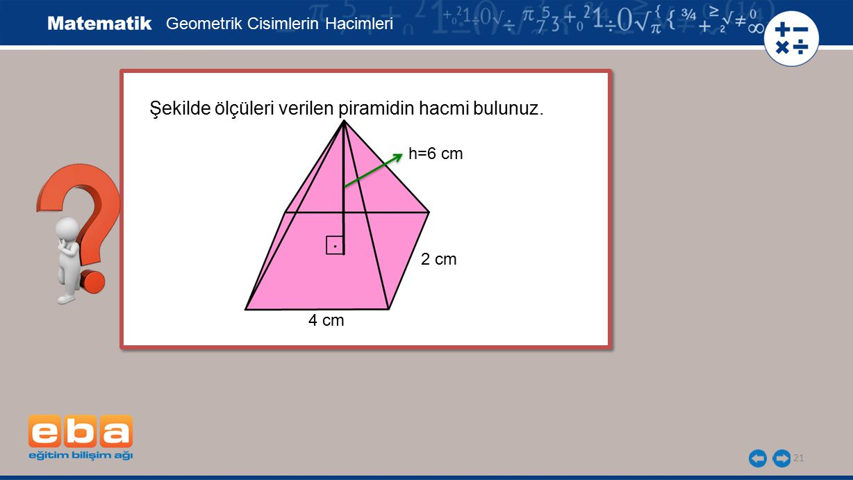 Şekilde ölçüleri verilen piramidin hacmi bulunuz.