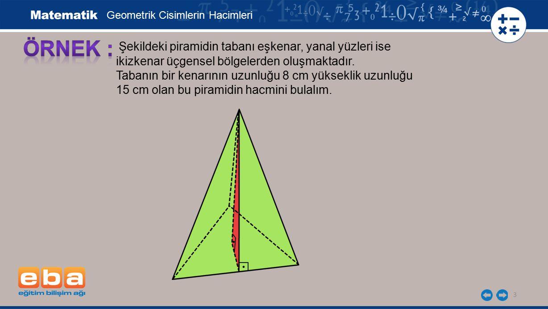 ÖRNEK : Şekildeki piramidin tabanı eşkenar, yanal yüzleri ise