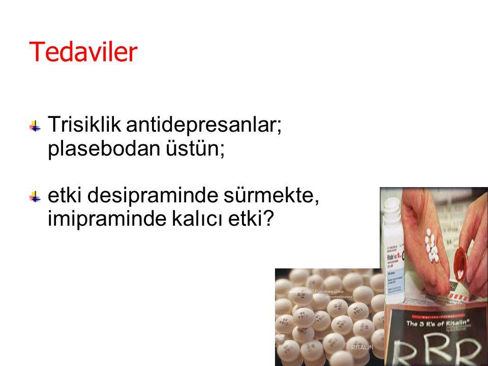 Tedaviler Trisiklik antidepresanlar; plasebodan üstün;
