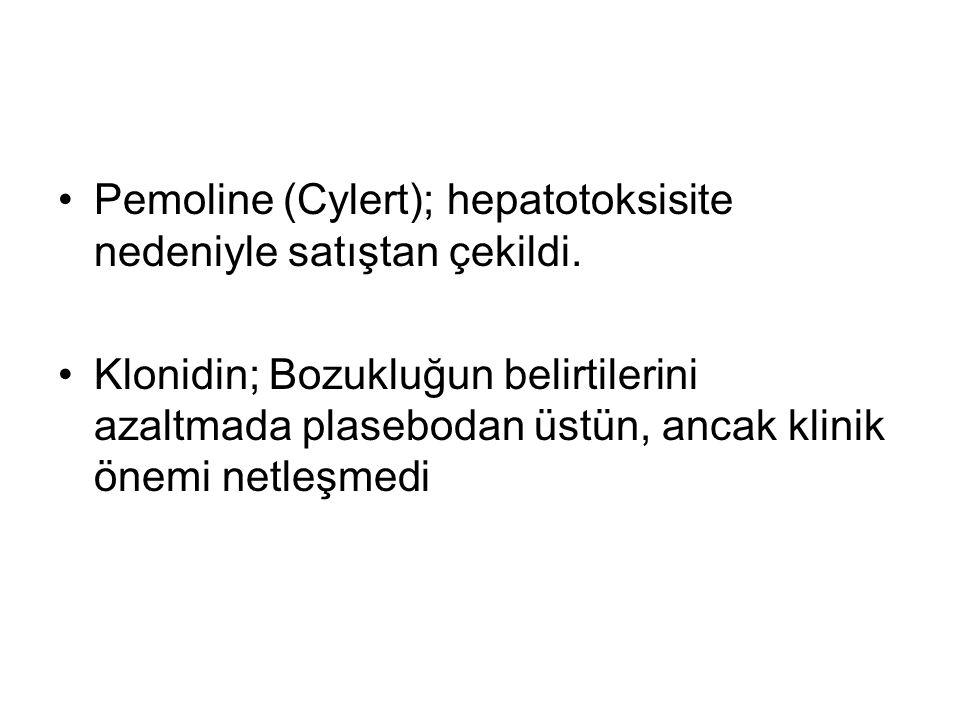 Pemoline (Cylert); hepatotoksisite nedeniyle satıştan çekildi.