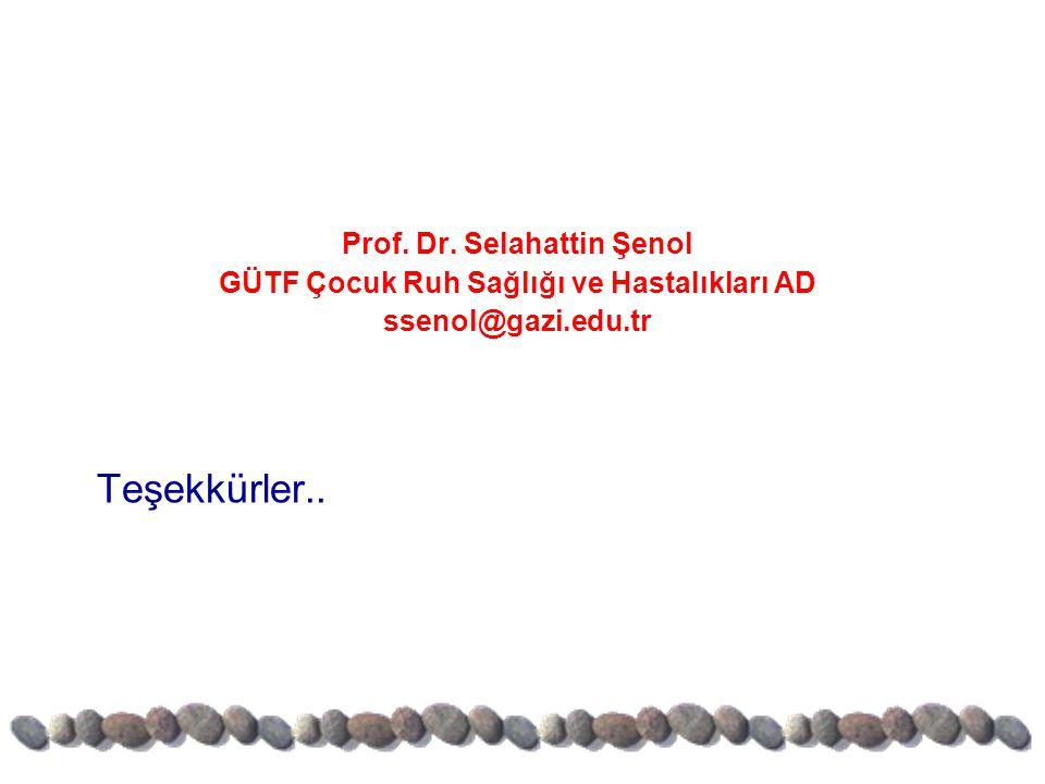 Prof. Dr. Selahattin Şenol GÜTF Çocuk Ruh Sağlığı ve Hastalıkları AD ssenol@gazi.edu.tr