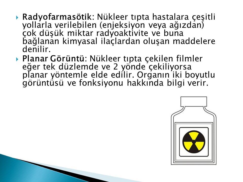 Radyofarmasötik: Nükleer tıpta hastalara çeşitli yollarla verilebilen (enjeksiyon veya ağızdan) çok düşük miktar radyoaktivite ve buna bağlanan kimyasal ilaçlardan oluşan maddelere denilir.