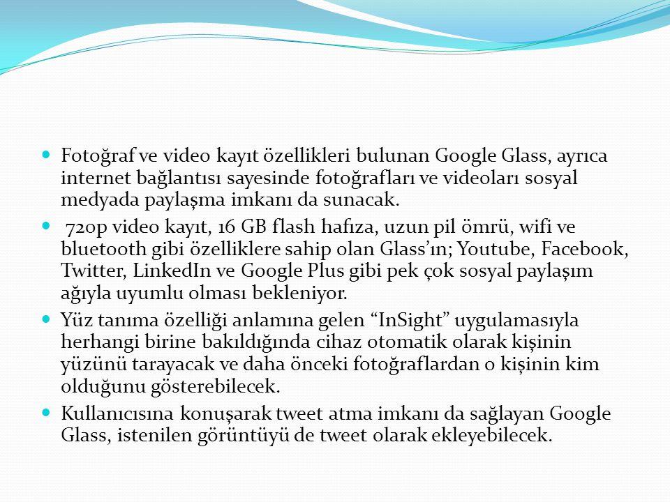 Fotoğraf ve video kayıt özellikleri bulunan Google Glass, ayrıca internet bağlantısı sayesinde fotoğrafları ve videoları sosyal medyada paylaşma imkanı da sunacak.