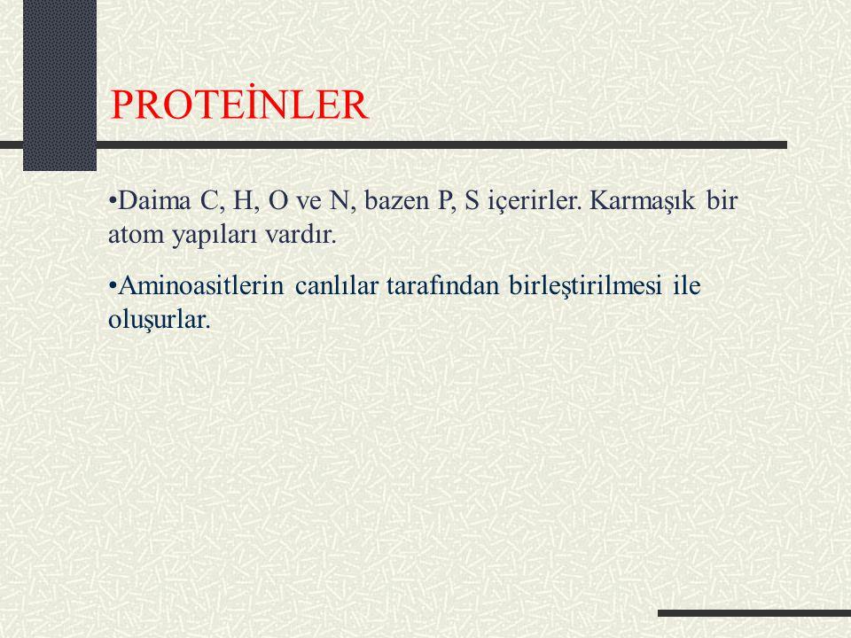 PROTEİNLER Daima C, H, O ve N, bazen P, S içerirler. Karmaşık bir atom yapıları vardır.