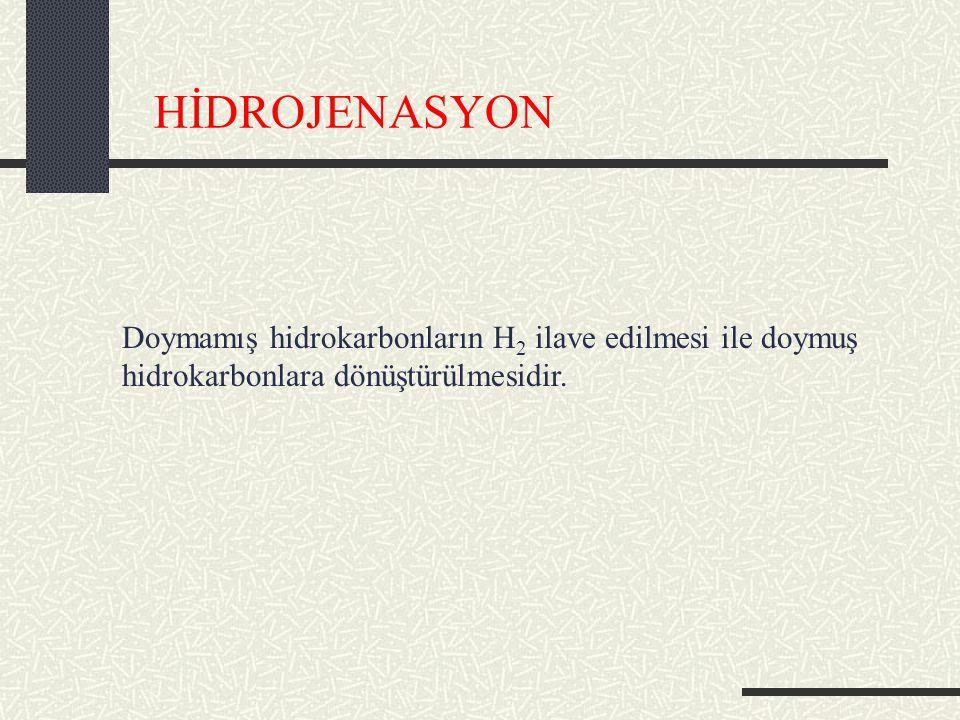 HİDROJENASYON Doymamış hidrokarbonların H2 ilave edilmesi ile doymuş hidrokarbonlara dönüştürülmesidir.