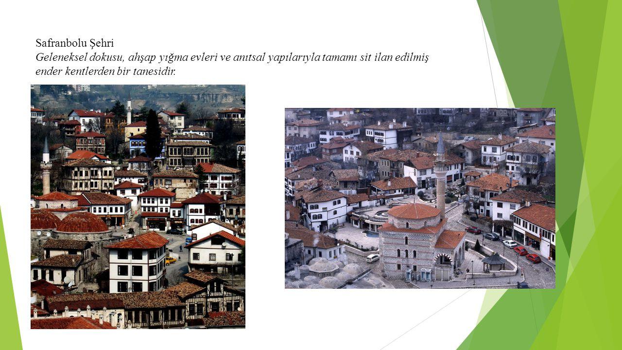 Safranbolu Şehri Geleneksel dokusu, ahşap yığma evleri ve anıtsal yapılarıyla tamamı sit ilan edilmiş.