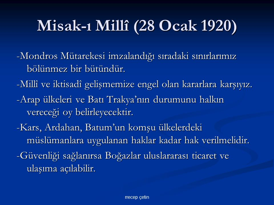 Misak-ı Millî (28 Ocak 1920) -Mondros Mütarekesi imzalandığı sıradaki sınırlarımız bölünmez bir bütündür.