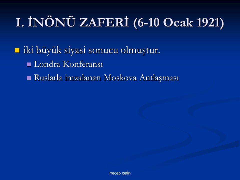 I. İNÖNÜ ZAFERİ (6-10 Ocak 1921) iki büyük siyasi sonucu olmuştur.