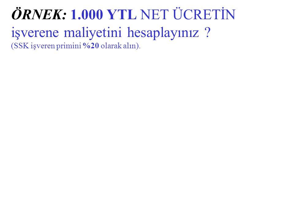ÖRNEK: 1.000 YTL NET ÜCRETİN işverene maliyetini hesaplayınız