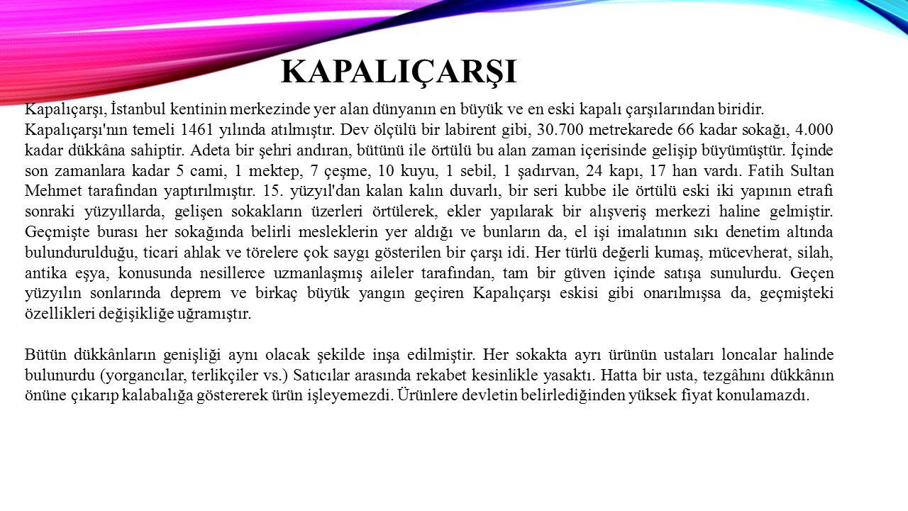 KAPALIÇARŞI Kapalıçarşı, İstanbul kentinin merkezinde yer alan dünyanın en büyük ve en eski kapalı çarşılarından biridir.