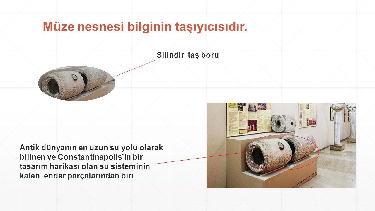 Müze nesnesi bilginin taşıyıcısıdır.