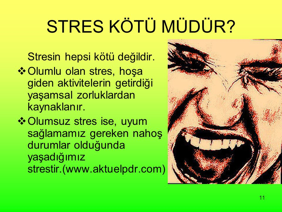 STRES KÖTÜ MÜDÜR Stresin hepsi kötü değildir.