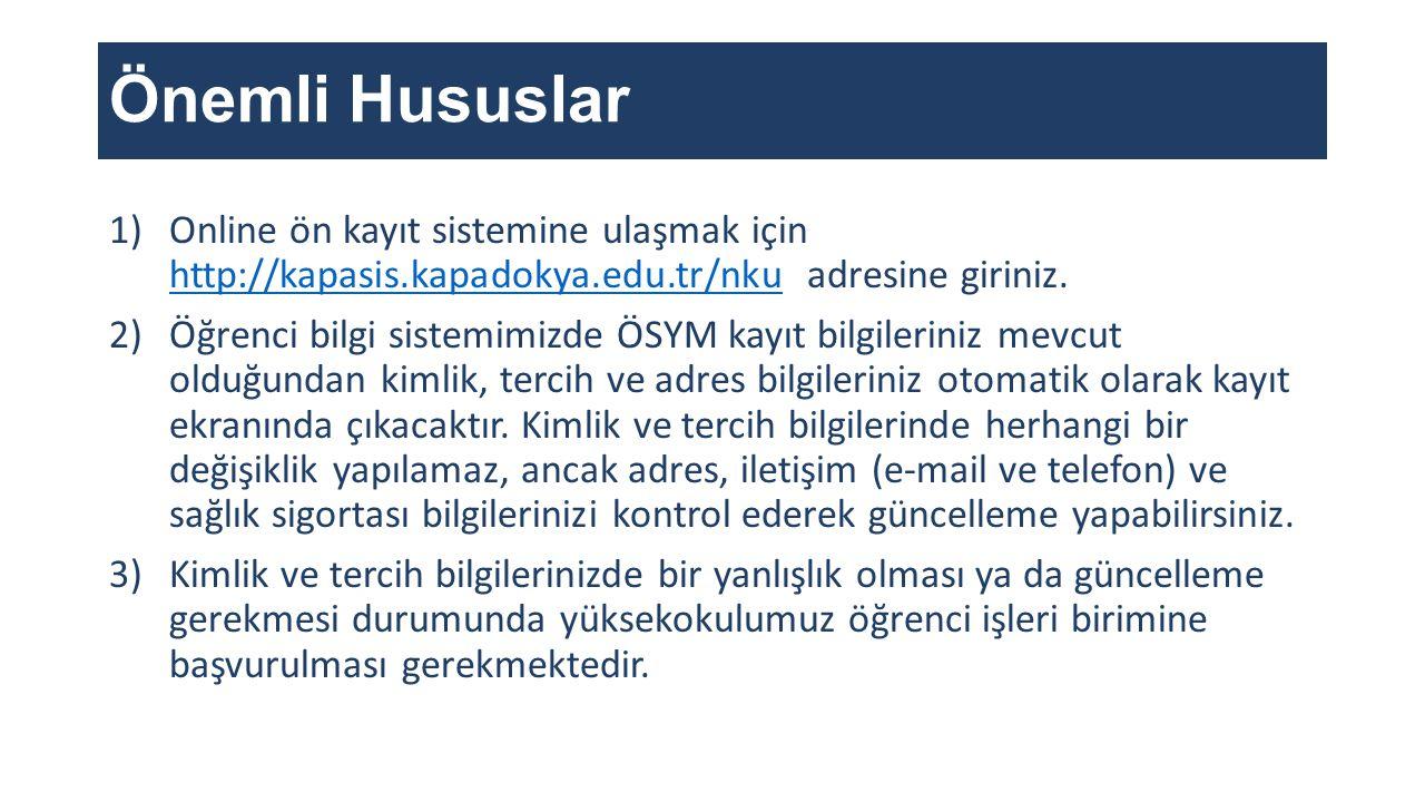 Önemli Hususlar Online ön kayıt sistemine ulaşmak için http://kapasis.kapadokya.edu.tr/nku adresine giriniz.