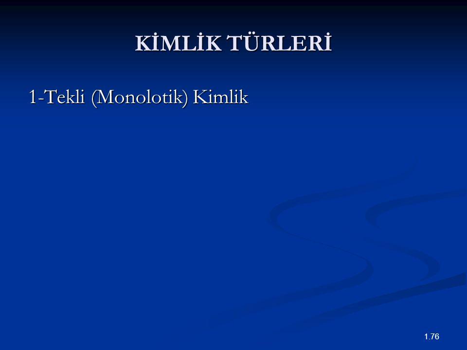 KİMLİK TÜRLERİ 1-Tekli (Monolotik) Kimlik