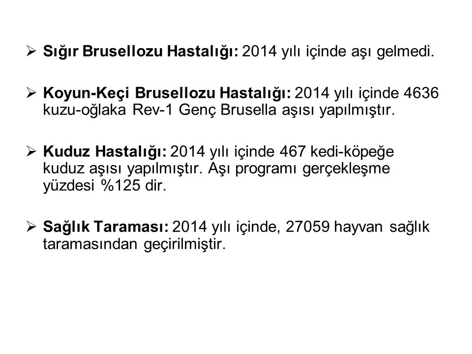 Sığır Brusellozu Hastalığı: 2014 yılı içinde aşı gelmedi.