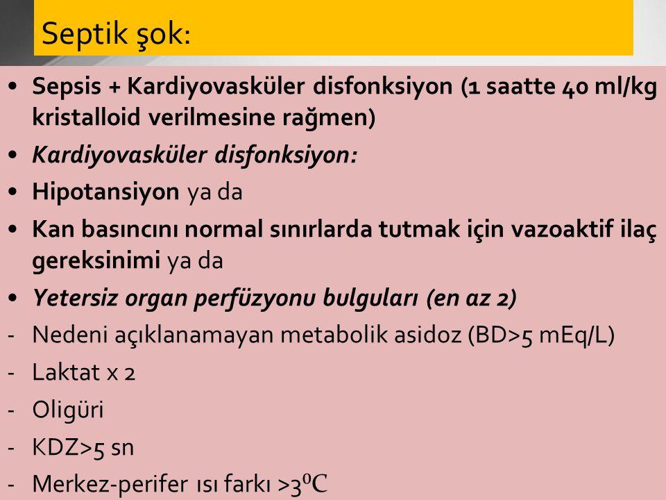 Septik şok: Sepsis + Kardiyovasküler disfonksiyon (1 saatte 40 ml/kg kristalloid verilmesine rağmen)