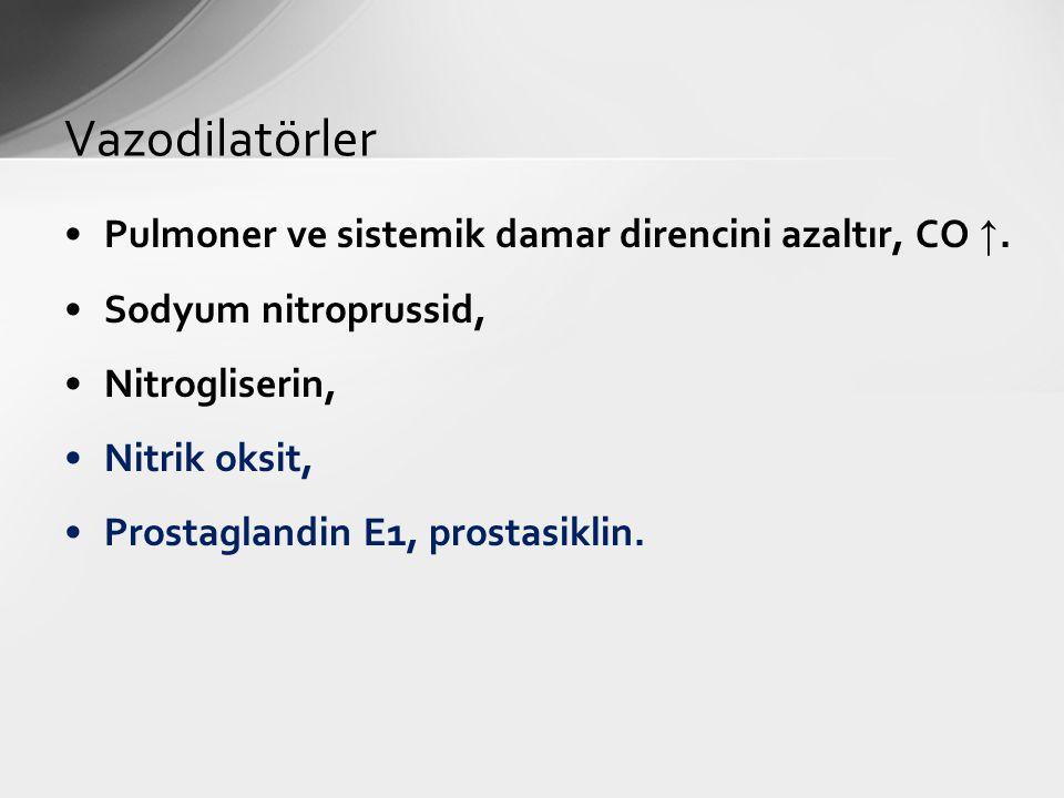 Vazodilatörler Pulmoner ve sistemik damar direncini azaltır, CO ↑.