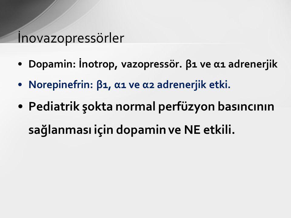 İnovazopressörler Dopamin: İnotrop, vazopressör. β1 ve α1 adrenerjik. Norepinefrin: β1, α1 ve α2 adrenerjik etki.
