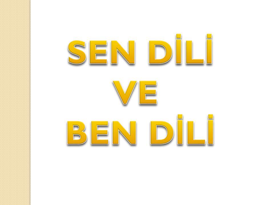 SEN DİLİ VE BEN DİLİ