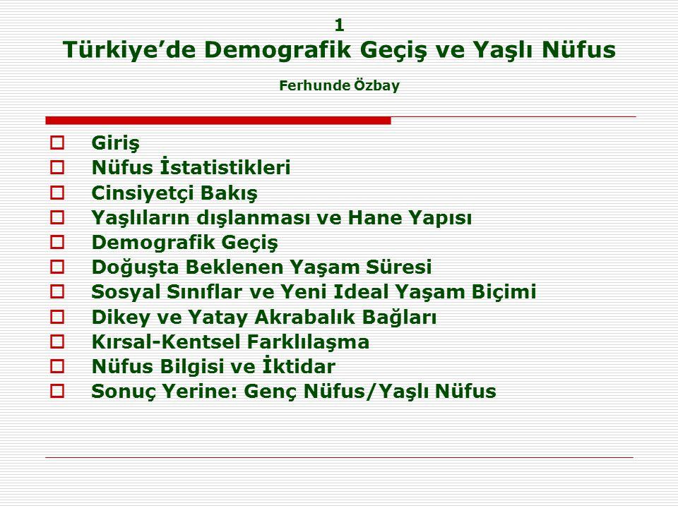 1 Türkiye'de Demografik Geçiş ve Yaşlı Nüfus Ferhunde Özbay