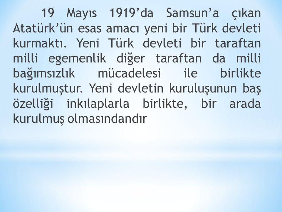 19 Mayıs 1919'da Samsun'a çıkan Atatürk'ün esas amacı yeni bir Türk devleti kurmaktı.