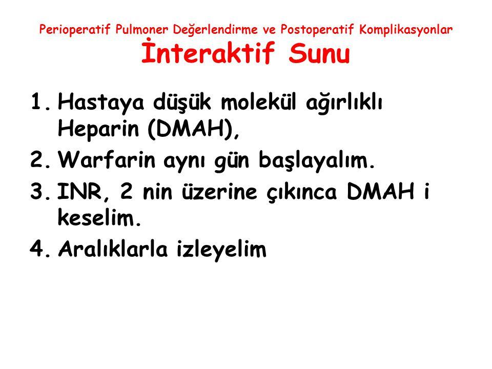 Hastaya düşük molekül ağırlıklı Heparin (DMAH),