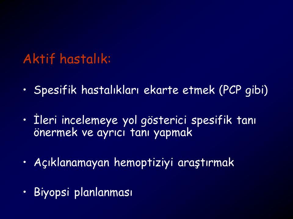 Aktif hastalık: Spesifik hastalıkları ekarte etmek (PCP gibi)