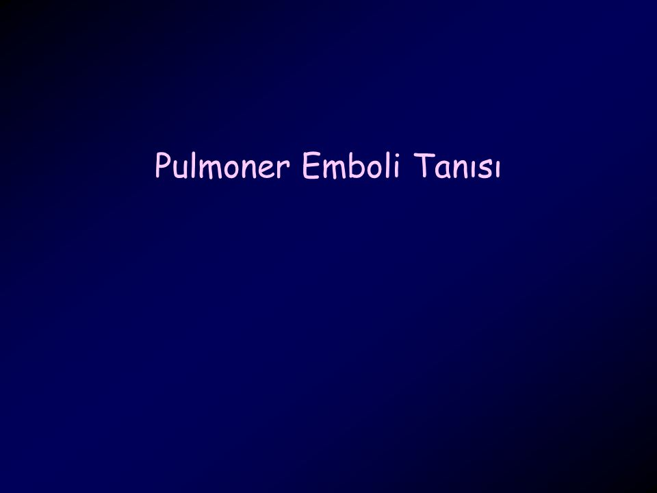 Pulmoner Emboli Tanısı