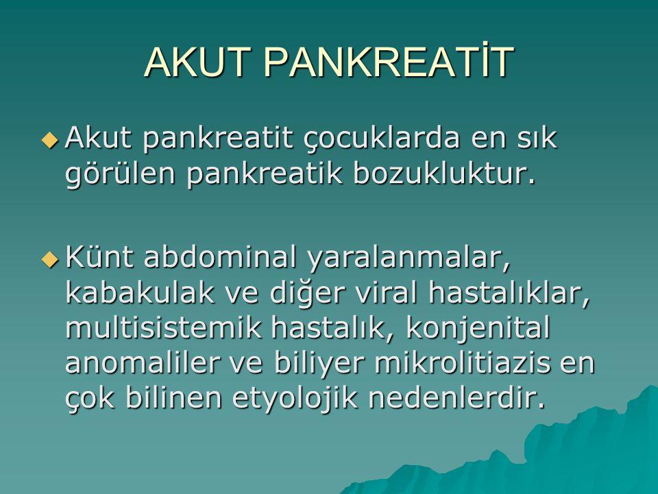 AKUT PANKREATİT Akut pankreatit çocuklarda en sık görülen pankreatik bozukluktur.