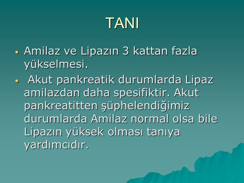 TANI Amilaz ve Lipazın 3 kattan fazla yükselmesi.