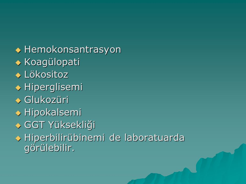 Hemokonsantrasyon Koagülopati. Lökositoz. Hiperglisemi. Glukozüri. Hipokalsemi. GGT Yüksekliği.