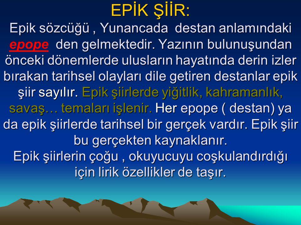 EPİK ŞİİR: Epik sözcüğü , Yunancada destan anlamındaki epope den gelmektedir.