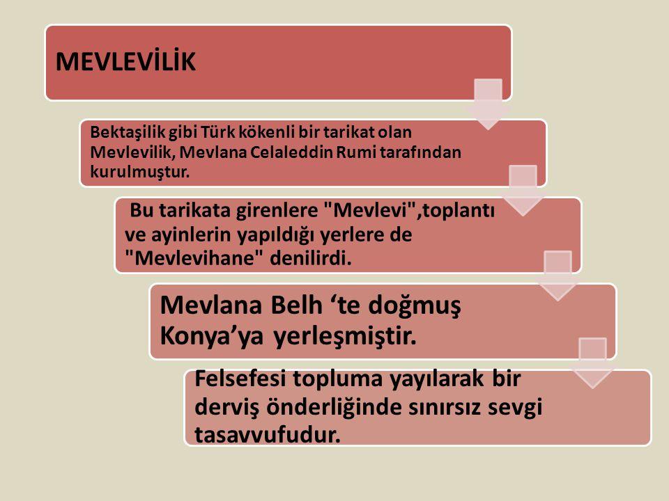 Mevlana Belh 'te doğmuş Konya'ya yerleşmiştir.
