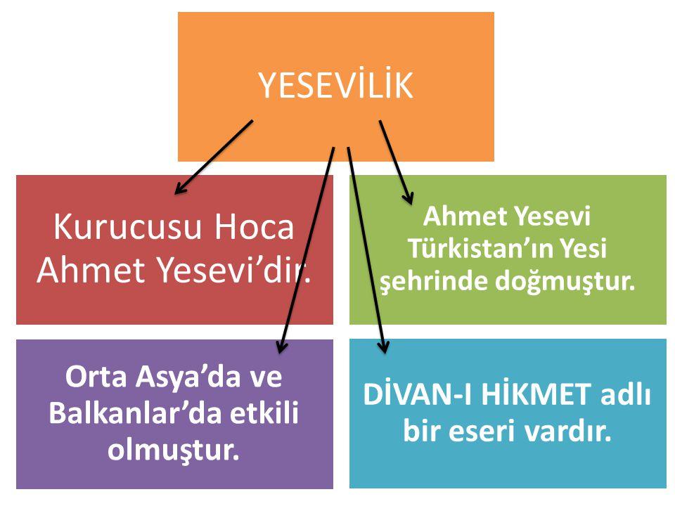 Kurucusu Hoca Ahmet Yesevi'dir. YESEVİLİK