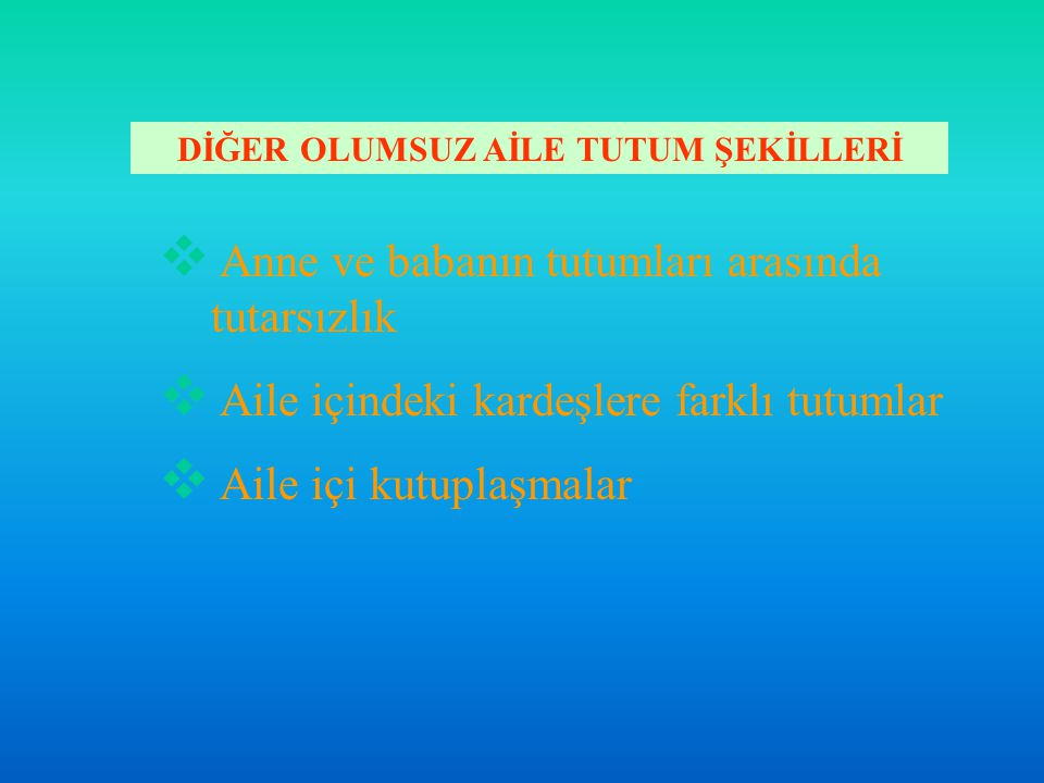 DİĞER OLUMSUZ AİLE TUTUM ŞEKİLLERİ