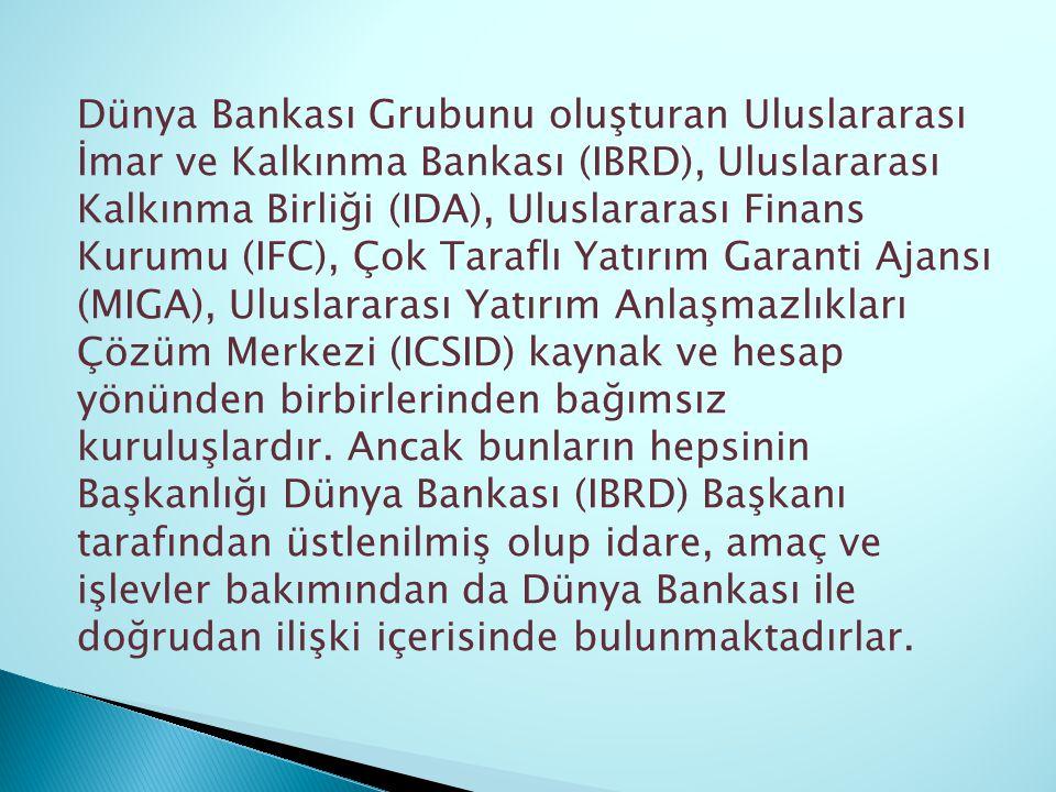 Dünya Bankası Grubunu oluşturan Uluslararası İmar ve Kalkınma Bankası (IBRD), Uluslararası Kalkınma Birliği (IDA), Uluslararası Finans Kurumu (IFC), Çok Taraflı Yatırım Garanti Ajansı (MIGA), Uluslararası Yatırım Anlaşmazlıkları Çözüm Merkezi (ICSID) kaynak ve hesap yönünden birbirlerinden bağımsız kuruluşlardır.