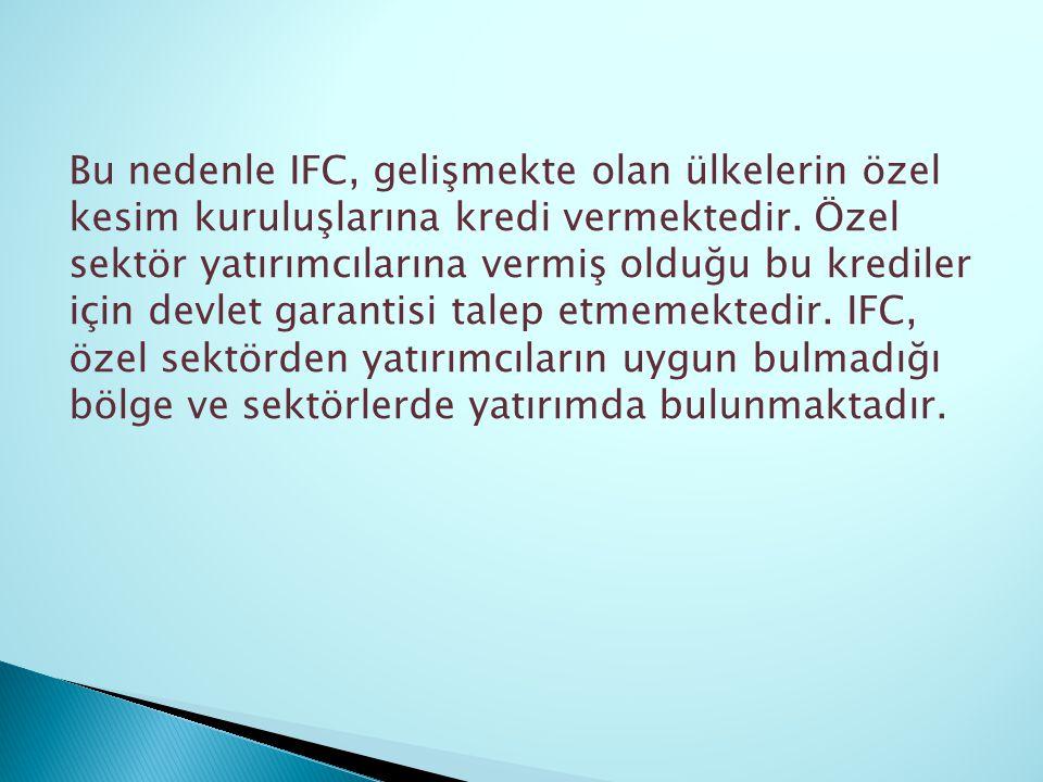 Bu nedenle IFC, gelişmekte olan ülkelerin özel kesim kuruluşlarına kredi vermektedir.