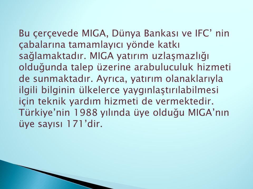 Bu çerçevede MIGA, Dünya Bankası ve IFC' nin çabalarına tamamlayıcı yönde katkı sağlamaktadır.