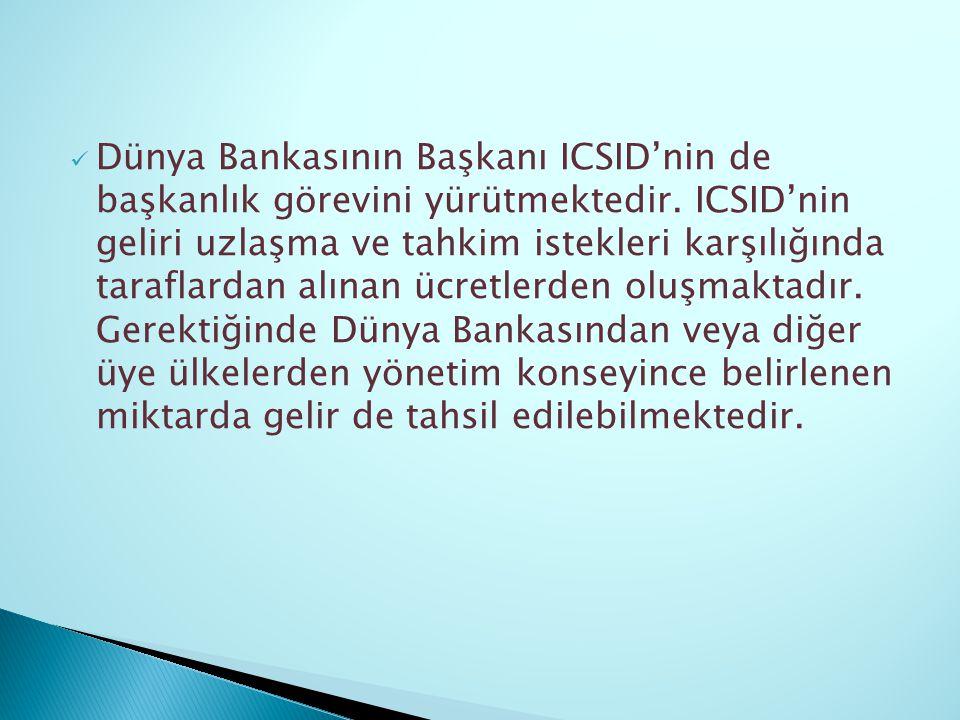 Dünya Bankasının Başkanı ICSID'nin de başkanlık görevini yürütmektedir