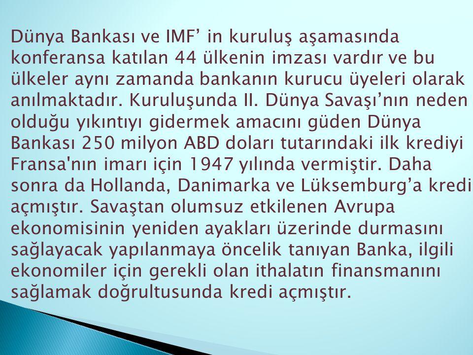 Dünya Bankası ve IMF' in kuruluş aşamasında konferansa katılan 44 ülkenin imzası vardır ve bu ülkeler aynı zamanda bankanın kurucu üyeleri olarak anılmaktadır.