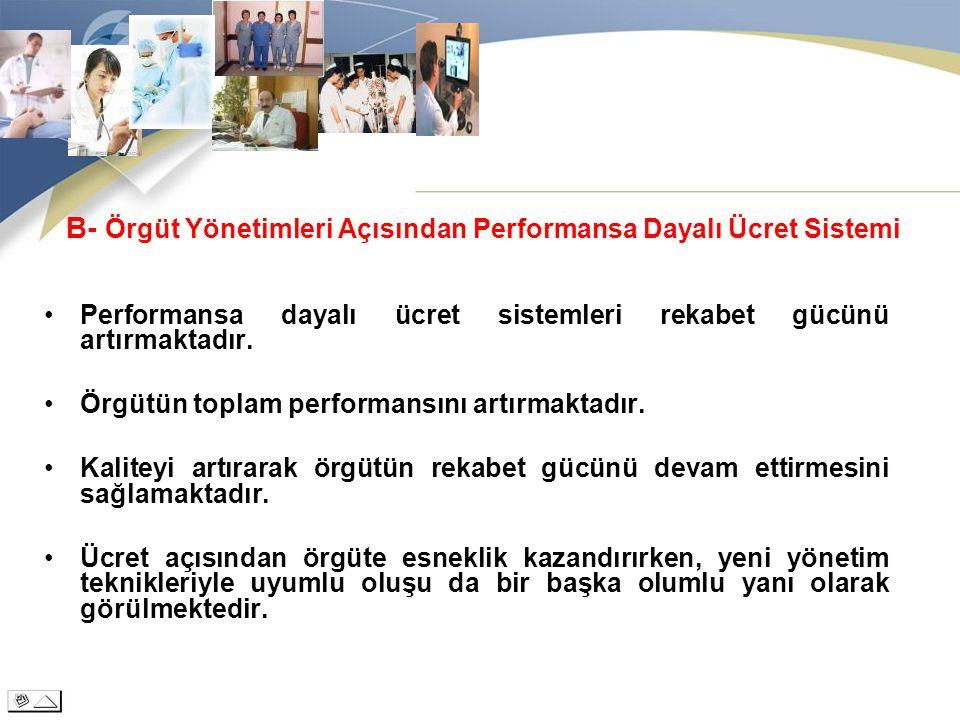 B- Örgüt Yönetimleri Açısından Performansa Dayalı Ücret Sistemi