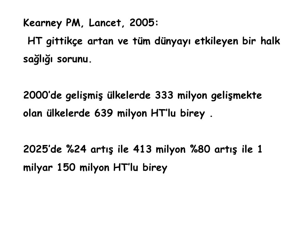 Kearney PM, Lancet, 2005: HT gittikçe artan ve tüm dünyayı etkileyen bir halk sağlığı sorunu.