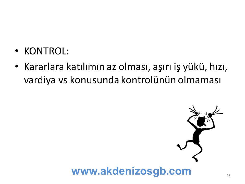 KONTROL: Kararlara katılımın az olması, aşırı iş yükü, hızı, vardiya vs konusunda kontrolünün olmaması.