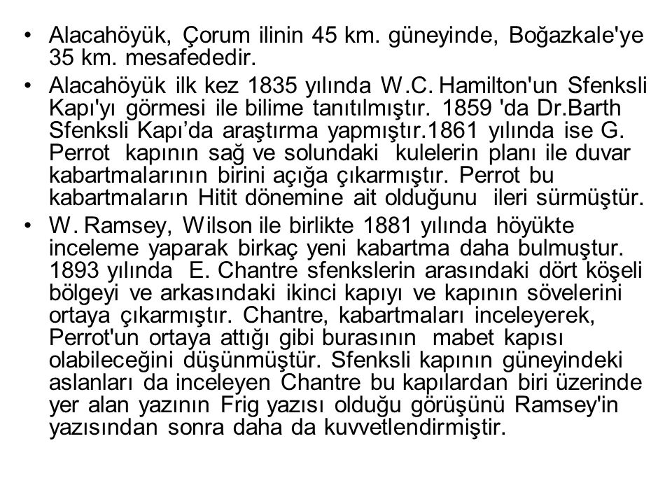 Alacahöyük, Çorum ilinin 45 km. güneyinde, Boğazkale ye 35 km