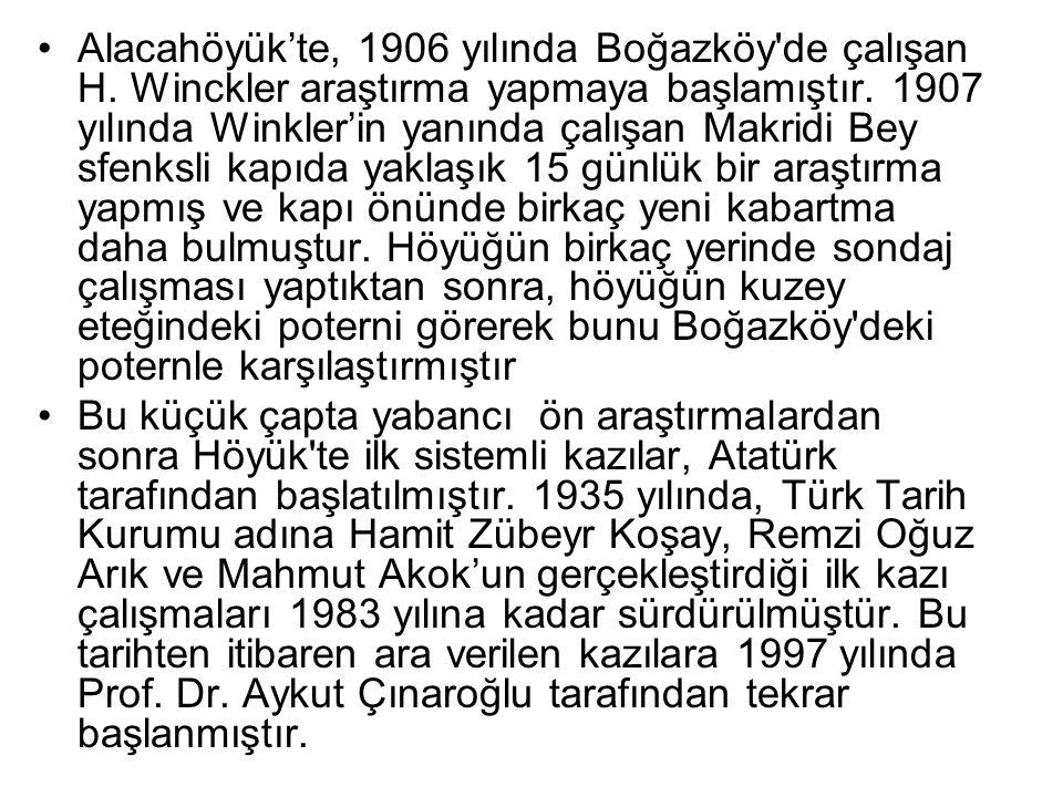 Alacahöyük'te, 1906 yılında Boğazköy de çalışan H